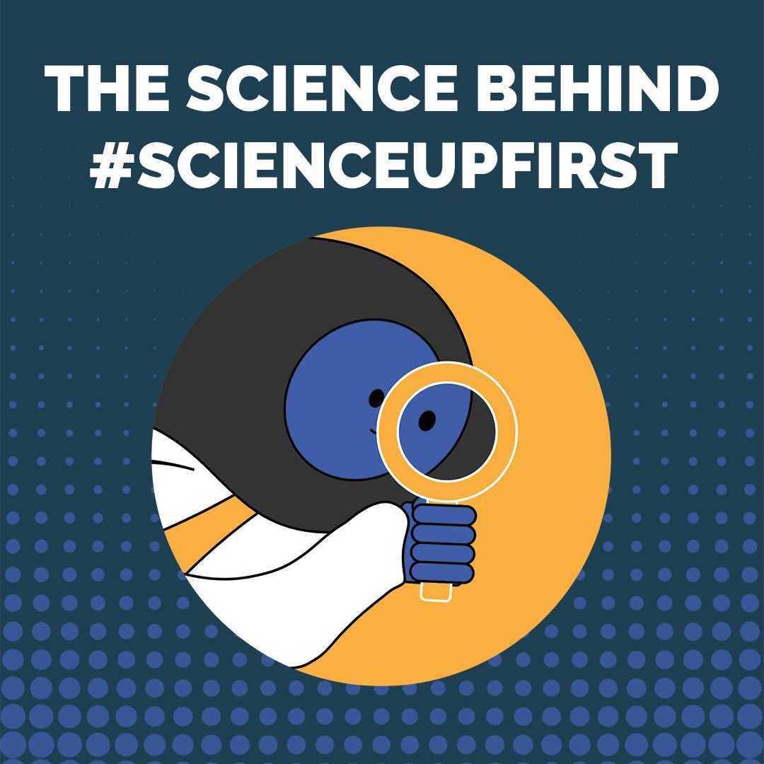 The Science Behind #ScienceUpFirst